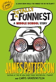 I Totally Funniest - A Middle School Story ebook by James Patterson,Chris Grabenstein