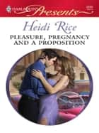 Pleasure, Pregnancy and a Proposition ekitaplar by Heidi Rice