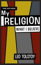 My Religion ebook by Leo Tolstoy