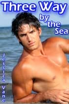 Three Way by the Sea (mmm Shifter Erotica) - Adult Material: Gay Shifter Erotica ebook by Jessica Vane