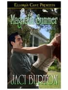 Magnolia Summer ebook by Jaci Burton