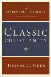 Classic Christianity ebook by Thomas C. Oden