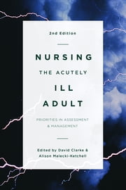 Nursing the Acutely Ill Adult ebook by David Clarke,Alison Ketchell