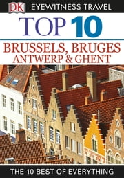 Top 10 Brussels, Bruges, Antwerp & Ghent ebook by Antony Mason
