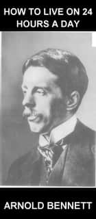 How to Live on 24 Hours a Day [mit Glossar in Deutsch] ebook by Arnold Bennett,Eternity Ebooks