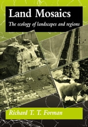 Land Mosaics - The Ecology of Landscapes and Regions ebook by Richard T. T. Forman,Edward O. Wilson