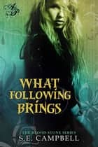 What Following Brings ebook by S.E. Campbell