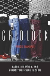 Gridlock - Labor, Migration, and Human Trafficking in Dubai ebook by Pardis Mahdavi