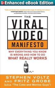 The Viral Video Manifesto: Why Everything You Know is Wrong and How to Do What Really Works (ENHANCED EBOOK) ebook by Stephen Voltz,Fritz Grobe