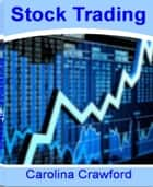 Stock Trading - The Neatest Little Guide to Online Stock Trading, Free Stock Trading, Penny Stock Trading, Virtual Stock Trading and How to Start Stock Trading ebook by Carolina Crawford