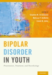 Bipolar Disorder in Youth: Presentation, Treatment and Neurobiology ebook by Stephen M. Strakowski,Melissa P. DelBello,Caleb M. Adler