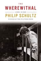 The Wherewithal: A Novel in Verse ebook by Philip Schultz
