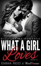 What A Girl Loves - (Billionaire Romance) (Book 4) ebook by Third Cousins, Emma Reid