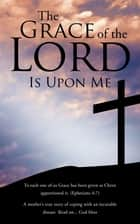 The Grace of the Lord Is Upon Me ebook by Sithabile Dzingayi