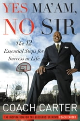 Yes Ma'am, No Sir - The 12 Essential Steps for Success in Life ebook by Coach Carter