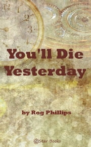 You'll Die Yesterday ebook by Rog Philips