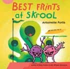 Best Frints at Skrool ebook by Antoinette Portis, Antoinette Portis