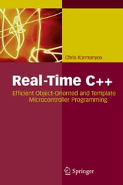 Real-Time C++ - Efficient Object-Oriented and Template Microcontroller Programming ebook by Christopher Kormanyos
