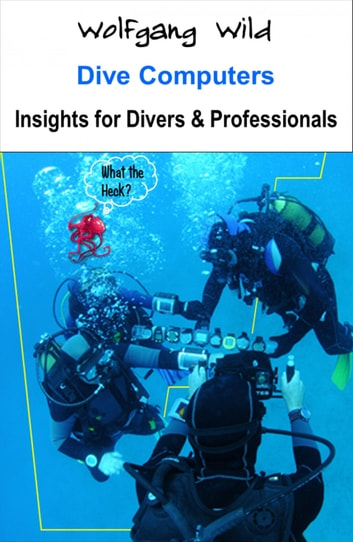 Dive Computers – Insights for Divers & Professionals ebook by Wolfgang Wild