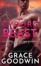 Her Cyborg Beast ebook by Grace Goodwin