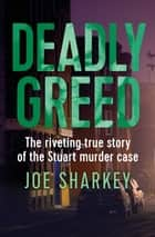 Deadly Greed - The Riveting True Story of the Stuart Murder Case ebook by Joe Sharkey
