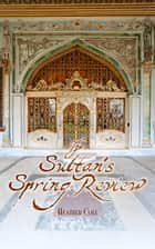 The Sultan's Spring Review ebook by Heather Cole