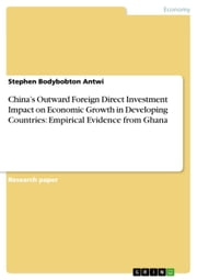 China's Outward Foreign Direct Investment Impact on Economic Growth in Developing Countries: Empirical Evidence from Ghana ebook by Stephen Bodybobton Antwi
