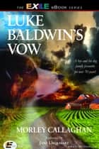 Luke Baldwin's Vow ebook by Morley Callaghan, Jane Urquhart