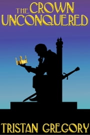 The Crown Unconquered ebook by Tristan Gregory