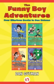 The Funny Boy Adventures, Four Hilarious Books in One Volume - Funny Boy Meets the Airsick Alien from Andromeda, Funny Boy Versus the Bubble-Brained Barbers from the Big Bang, Funny Boy Takes on the Chit-Chatting Cheeses from Chattanooga, Funny Boy Meets the Dumbbell Dentist from Deimos ebook by Dan Gutman