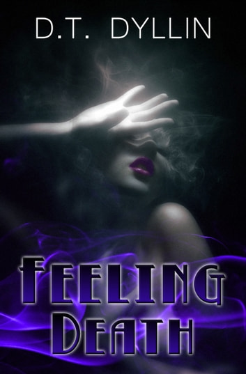 Feeling Death (The Death Trilogy #1) ebook by D.T. Dyllin
