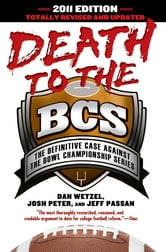 Death to the BCS: Totally Revised and Updated - The Definitive Case Against the Bowl Championship Series ebook by Dan Wetzel,Josh Peter,Jeff Passan