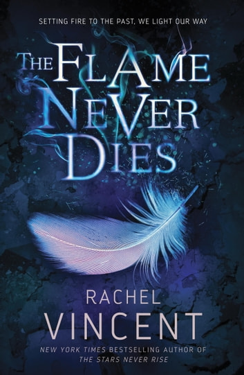 The Flame Never Dies ebook by Rachel Vincent
