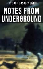 NOTES FROM UNDERGROUND - The Unabridged Garnett Translation ebook by Fyodor Dostoevsky