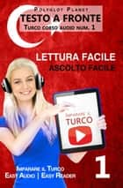 Imparare il turco - Lettura facile | Ascolto facile | Testo a fronte - Turco corso audio num. 1 - Imparare il turco | Easy Audio | Easy Reader, #1 ebook by Polyglot Planet