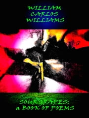 Sour Grapes: A Book of Poems ebook by William Carlos Williams