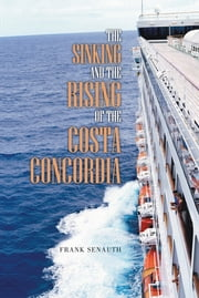 The Sinking and the Rising of the Costa Concordia ebook by Frank Senauth