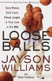 Loose Balls - Easy Money, Hard Fouls, Cheap Laughs, and True Love in the NBA ebook by Jayson Williams