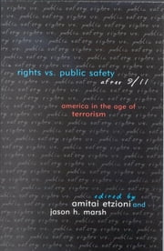 Rights vs. Public Safety after 9/11 - America in the Age of Terrorism ebook by Amitai Etzioni,Jason H. Marsh