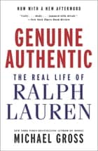 Genuine Authentic - The Real Life of Ralph Lauren ebook by Michael Gross
