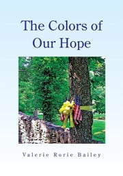The Colors of Our Hope ebook by Valerie Rorie Bailey