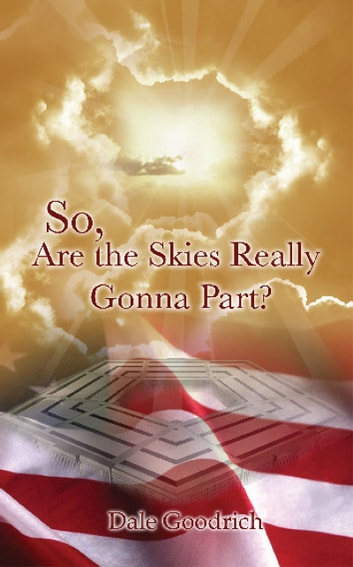 So, Are the Skies Really Gonna Part? ebook by Dale Goodrich