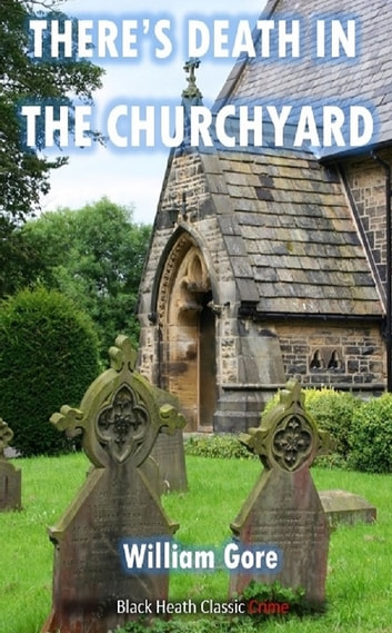 There's Death in the Churchyard eBook by William Gore