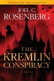 The Kremlin Conspiracy: A Marcus Ryker Series Political and Military Action Thriller - (Book 1) ebook by Joel C. Rosenberg