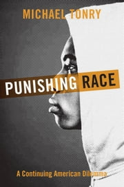Punishing Race - A Continuing American Dilemma ebook by Michael Tonry