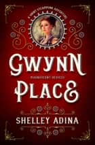 Gwynn Place - A short steampunk adventure ebook by Shelley Adina
