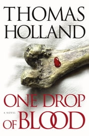 One Drop of Blood - A Novel ebook by Thomas Holland