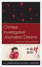 Chinese Investigative Journalists' Dreams - Autonomy, Agency, and Voice ebook by Zhi'an Zhang, Laura Dombernowsky, Maria Repnikova,...