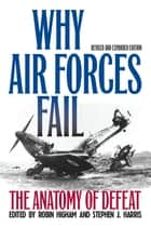 Why Air Forces Fail - The Anatomy of Defeat ebook by Robin Higham, Stephen J. Harris