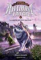 Animal Tatoo saison 2 - Les bêtes suprêmes, Tome 06 - La griffe du chat sauvage eBook by Anath Riveline, Varian JOHNSON